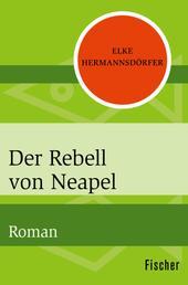 Der Rebell von Neapel - Roman
