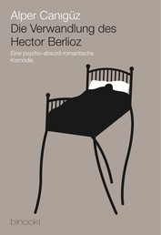 Die Verwandlung des Hector Berlioz - Eine psycho-absurd-romantische Komödie