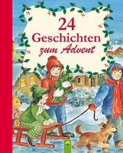 24 Geschichten zum Advent - Ein Adventskalender für alle Kinder, die sich auf Weihnachten freuen