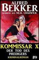 Alfred Bekker: Neal Chadwick Kommissar X #9: Der Tod des Predigers