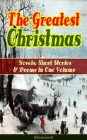 Louisa May Alcott: The Greatest Christmas Novels, Short Stories & Poems in One Volume (Illustrated)
