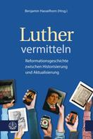 Benjamin Hasselhorn: Luther vermitteln