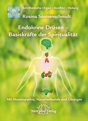 Endokrine Drüsen - Basiskräfte der Spiritualität - Band 7: Schriftenreihe Organ - Konflikt - Heilung Mit Homöopathie, Naturheilkunde und Übungen