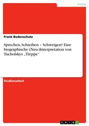 """Sprechen, Schreiben – Schweigen? Eine biographische (Neu-)Interpretation von Tucholskys """"Treppe"""""""