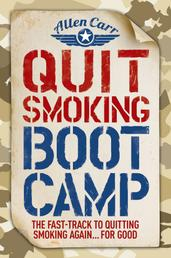 Quit Smoking Boot Camp - The Fast-Track to Quitting Smoking Again for Good