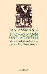 Thomas Mann und Ägypten - Mythos und Monotheismus in den Josephsromanen