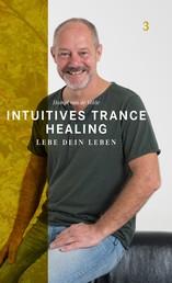 Intuitives Trance Healing - Lebe dein Leben