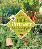 Sandra Lefrançois: Giftfrei gärtnern. Die besten Methoden und Tipps für einen naturnahen Garten ohne Chemie. Natürliche Pflanzenschutzmittel und Dünger selbst herstellen. ★★★