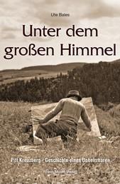 Unter dem großen Himmel - Pitt Kreuzberg - Geschichte eines Unbeirrbaren