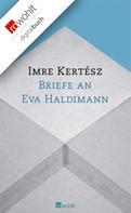 Imre Kertész: Briefe an Eva Haldimann