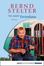 Nie wieder Ferienhaus - Roman