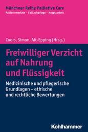 Freiwilliger Verzicht auf Nahrung und Flüssigkeit - Medizinische und pflegerische Grundlagen - ethische und rechtliche Bewertungen