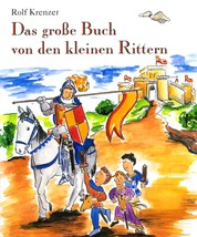 Das große Buch von den kleinen Rittern - Mit Rolf Krenzer und Martin Göth auf Entdeckungsreise in die Welt der Ritter