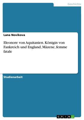 Eleonore von Aquitanien. Königin von Fankreich und England, Mäzene, femme fatale