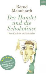 Der Hamlet und die Schokolinse - Vom Kindsein und Schreiben oder: Mein schrecklich-komischer Weg zum Schriftsteller