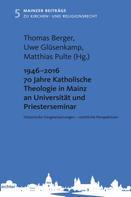 Thomas Berger: 1946 - 2016 70 Jahre Katholische Theologie in Mainz an Universität und Priesterseminar