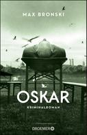 Max Bronski: Oskar ★★★★