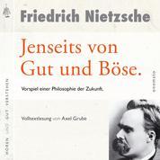 Jenseits von Gut und Böse. Vorspiel einer Philosophie der Zukunft - Volltextlesung von Axel Grube.