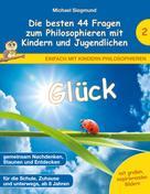 Michael Siegmund: Glück - Die besten 44 Fragen zum Philosophieren mit Kindern und Jugendlichen
