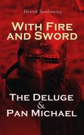Henryk Sienkiewicz: With Fire and Sword, The Deluge & Pan Michael