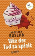 Angelika Buscha: Wie der Tod so spielt ★★★★