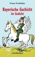 Franz Freisleder: Bayerische Gschicht im Gedicht