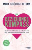 Andrea Huss: Der Beziehungskompass – Was Wissenschaftler über das Geheimnis von Liebe und Partnerschaft herausgefunden haben ★★★★