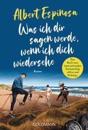 """Was ich dir sagen werde, wenn ich dich wiedersehe - Roman - Vom Autor des Bestsellers """"Club der roten Bänder"""""""
