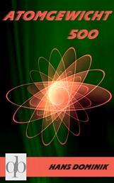 Atomgewicht 500 - Der deutsche Science-Fiction-Klassiker (in modernisierter Fassung)