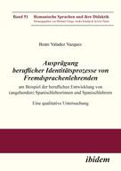 Beate Valadez_Vazquez: Ausprägung beruflicher Identitätsprozesse von Fremdsprachenlehrenden am Beispiel der beruflichen Entwicklung von (angehenden) Spanischlehrerinnen und Spanischlehrern