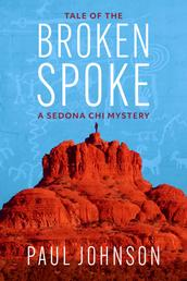 Tale of the Broken Spoke - A Sedona Chi Mystery
