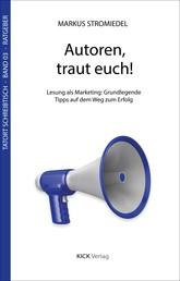 Autoren, traut euch! - Lesung als Marketing: Grundlegende Tipps auf dem Weg zum Erfolg