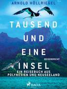 Arnold Höllriegel: Tausend und eine Insel. Ein Reisebuch aus Polynesien und Neuseeland