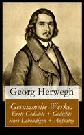 Georg Herwegh: Gesammelte Werke: Erste Gedichte + Gedichte eines Lebendigen + Aufsätze