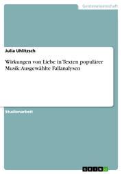 Wirkungen von Liebe in Texten populärer Musik: Ausgewählte Fallanalysen