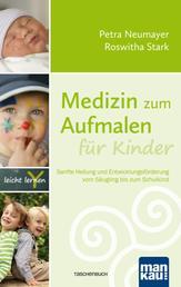 Medizin zum Aufmalen für Kinder - Sanfte Heilung und Entwicklungsförderung vom Säugling bis zum Schulkind