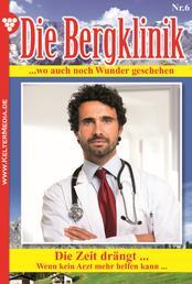 Die Bergklinik 6 – Arztroman - Die Zeit drängt