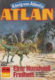 """Atlan 465: Eine Handvoll Freiheit - Atlan-Zyklus """"König von Atlantis"""""""