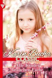 Karin Bucha Classic 46 – Liebesroman - Alle Kinder brauchen Liebe