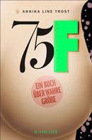 Annika Line Trost: 75F - Ein Buch über wahre Größe ★★★