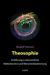 Theosophie - Einführung in übersinnliche Welterkenntnis und Menschenbestimmung