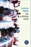 Kathrin Röggla: wir schlafen nicht
