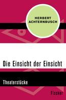 Herbert Achternbusch: Die Einsicht der Einsicht