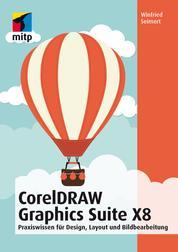 CorelDRAW Graphics Suite X8X8 - Praxiswissen für Design, Layout und Bildbearbeitung