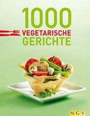 1000 vegetarische Gerichte - 100 % vegetarisch: Unsere 1000 schönsten Veggie-Rezepte