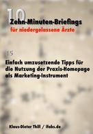 Klaus-Dieter Thill: Einfach umzusetzende Tipps für die Nutzung der Praxis-Homepage als Marketing-Instrument