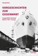 Georg Kreis: Vorgeschichten zur Gegenwart - Ausgewählte Aufsätze Band 4, Teil 1: Europa
