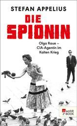 Die Spionin - Olga Raue - CIA-Agentin im Kalten Krieg