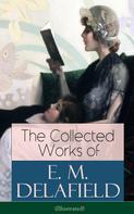 E. M. Delafield: The Collected Works of E. M. Delafield (Illustrated)