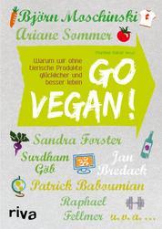 Go vegan! - Warum wir ohne tierische Produkte glücklicher und besser leben